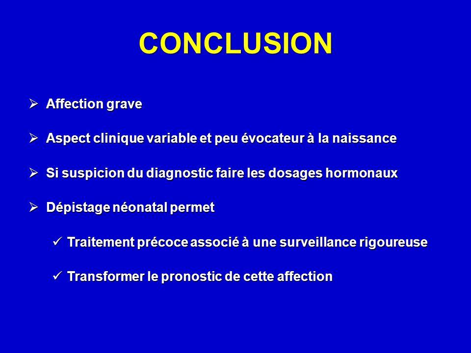 CONCLUSION  Affection grave  Aspect clinique variable et peu évocateur à la naissance  Si suspicion du diagnostic faire les dosages hormonaux  Dép