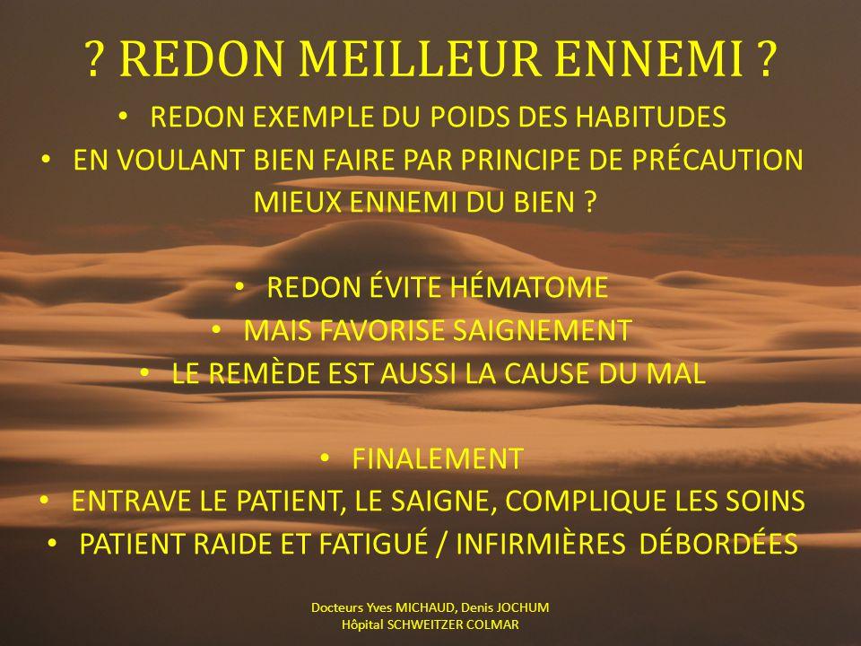 ? REDON MEILLEUR ENNEMI ? Docteurs Yves MICHAUD, Denis JOCHUM Hôpital SCHWEITZER COLMAR REDON EXEMPLE DU POIDS DES HABITUDES EN VOULANT BIEN FAIRE PAR