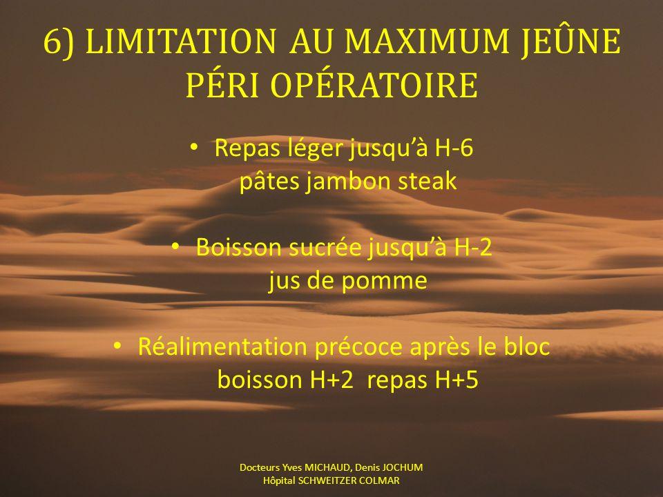 6) LIMITATION AU MAXIMUM JEÛNE PÉRI OPÉRATOIRE Repas léger jusqu'à H-6 pâtes jambon steak Boisson sucrée jusqu'à H-2 jus de pomme Réalimentation préco