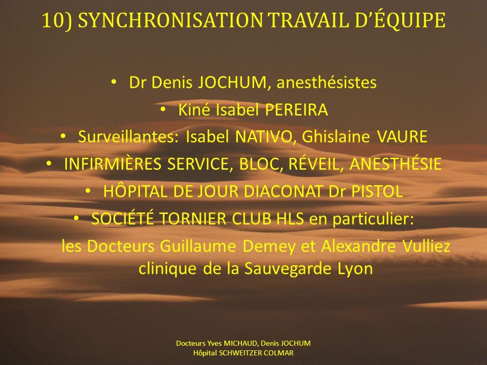 10) SYNCHRONISATION TRAVAIL D'ÉQUIPE Dr Denis JOCHUM, anesthésistes Kiné Isabel PEREIRA Surveillantes: Isabel NATIVO, Ghislaine VAURE INFIRMIÈRES SERV