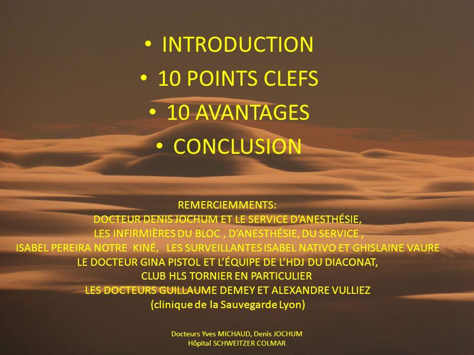 INTRODUCTION 10 POINTS CLEFS 10 AVANTAGES CONCLUSION Docteurs Yves MICHAUD, Denis JOCHUM Hôpital SCHWEITZER COLMAR REMERCIEMMENTS: DOCTEUR DENIS JOCHU