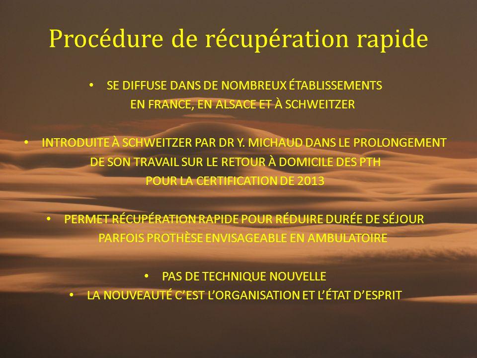 Procédure de récupération rapide SE DIFFUSE DANS DE NOMBREUX ÉTABLISSEMENTS EN FRANCE, EN ALSACE ET À SCHWEITZER INTRODUITE À SCHWEITZER PAR DR Y. MIC