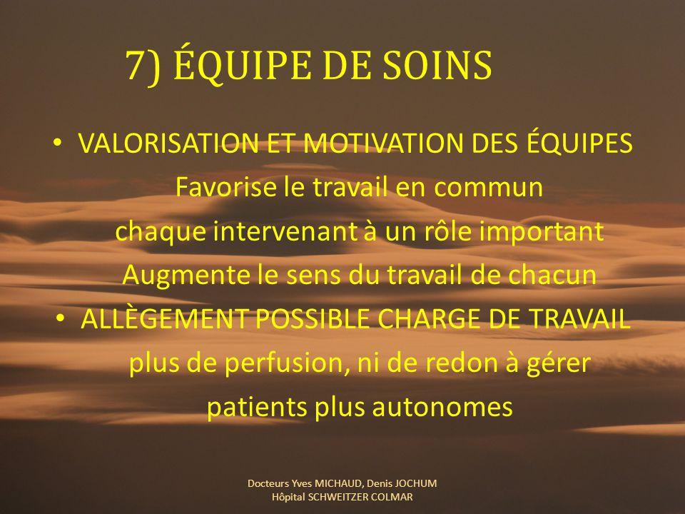 7) ÉQUIPE DE SOINS VALORISATION ET MOTIVATION DES ÉQUIPES Favorise le travail en commun chaque intervenant à un rôle important Augmente le sens du tra
