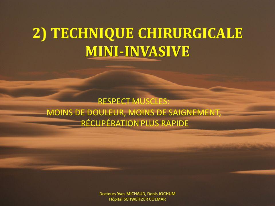 MINI-INVASIVE 2) TECHNIQUE CHIRURGICALE MINI-INVASIVE Docteurs Yves MICHAUD, Denis JOCHUM Hôpital SCHWEITZER COLMAR RESPECT MUSCLES: MOINS DE DOULEUR,