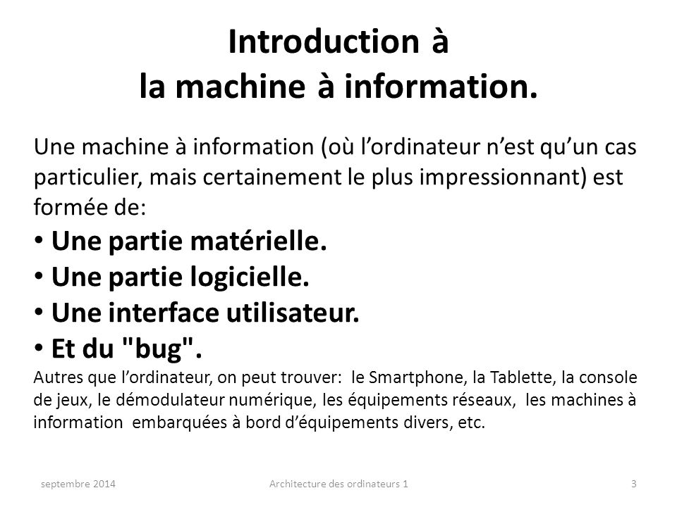 Introduction à la machine à information. septembre 20143Architecture des ordinateurs 1 Une machine à information (où l'ordinateur n'est qu'un cas part