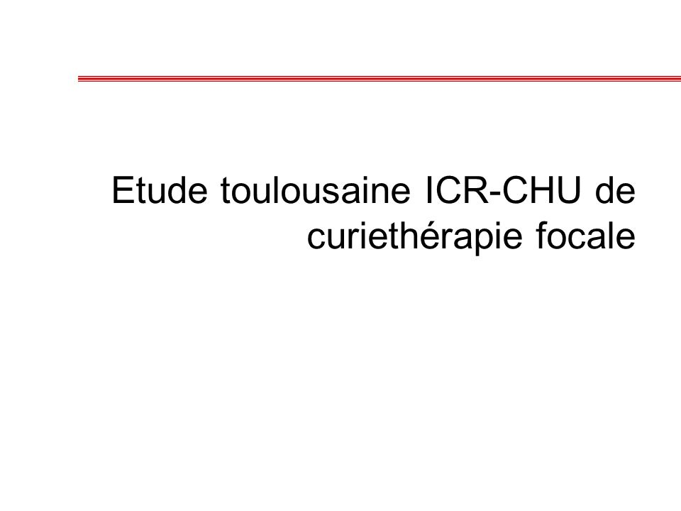 Etude toulousaine ICR-CHU de curiethérapie focale