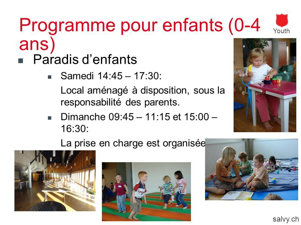 Youth salvy.ch Programme pour enfants (0-4 ans) Paradis d'enfants Samedi 14:45 – 17:30: Local aménagé à disposition, sous la responsabilité des parents.