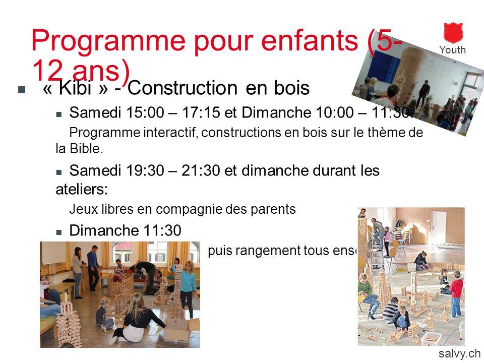 Youth salvy.ch Programme pour enfants (5- 12 ans) « Kibi » - Construction en bois Samedi 15:00 – 17:15 et Dimanche 10:00 – 11:30: Programme interactif, constructions en bois sur le thème de la Bible.