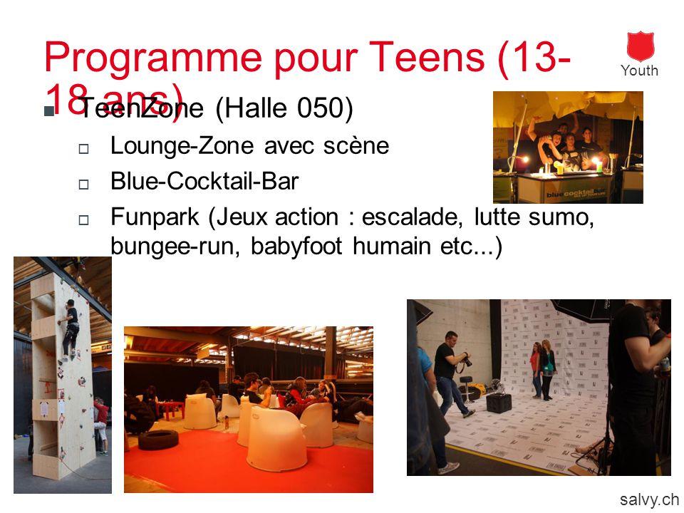 Youth salvy.ch Programme pour Teens (13- 18 ans) TeenZone (Halle 050)  Lounge-Zone avec scène  Blue-Cocktail-Bar  Funpark (Jeux action : escalade, lutte sumo, bungee-run, babyfoot humain etc...)