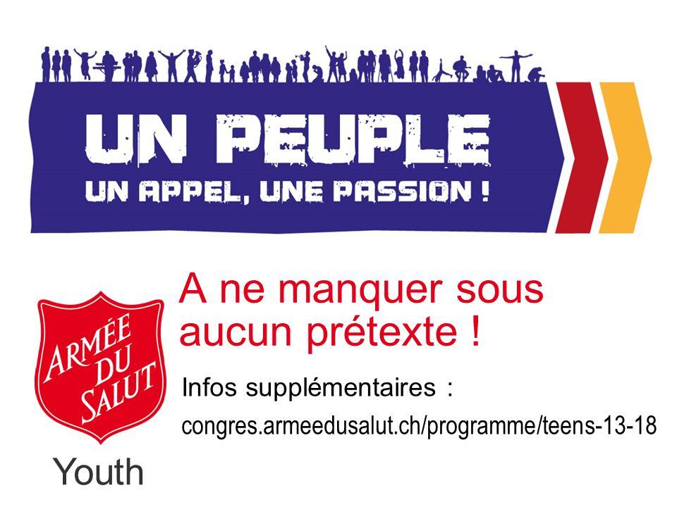 Youth A ne manquer sous aucun prétexte ! Infos supplémentaires : congres.armeedusalut.ch/programme/teens-13-18