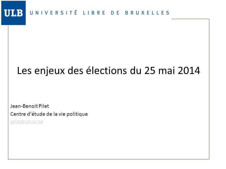 Les enjeux des élections du 25 mai 2014 Jean-Benoit Pilet Centre d'étude de la vie politique jpilet@ulb.ac.be