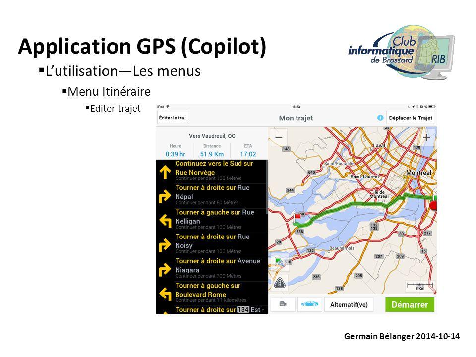 Application GPS (Copilot) Germain Bélanger 2014-10-14  L'utilisation—Les menus  Menu Itinéraire  Editer trajet