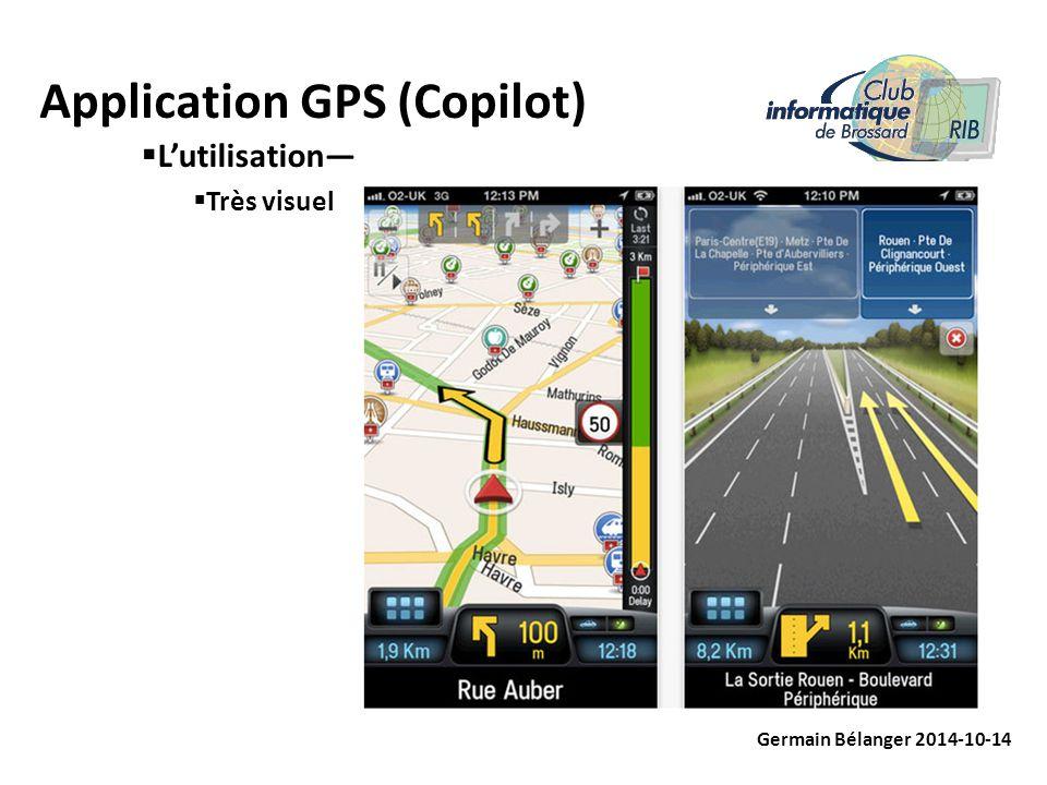 Application GPS (Copilot) Germain Bélanger 2014-10-14  L'utilisation—  Très visuel