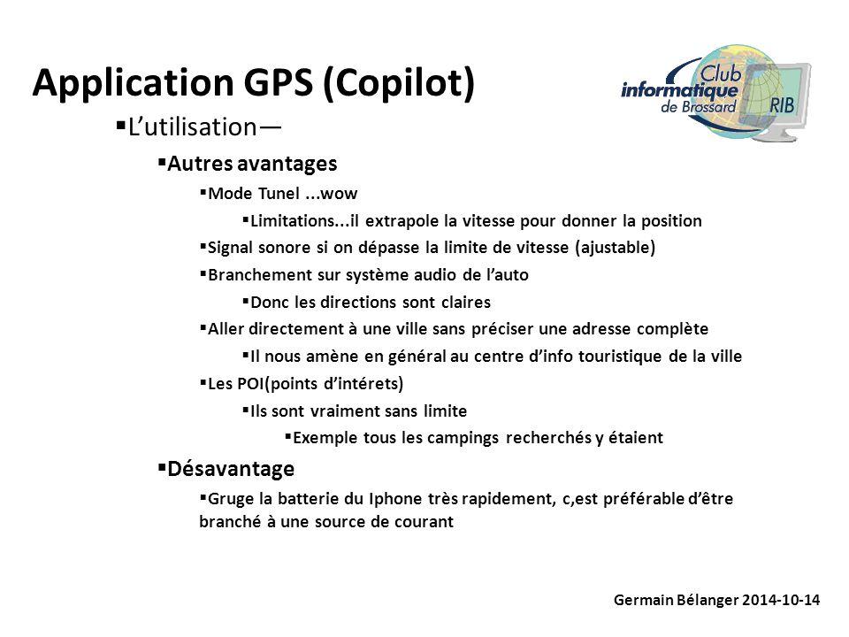 Application GPS (Copilot) Germain Bélanger 2014-10-14  L'utilisation—  Autres avantages  Mode Tunel...wow  Limitations...il extrapole la vitesse p