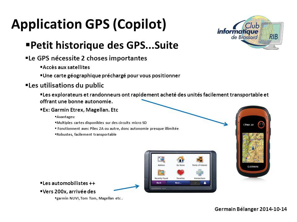 Application GPS (Copilot) Germain Bélanger 2014-10-14  Petit historique des GPS...Suite  Le GPS nécessite 2 choses importantes  Accès aux satellite