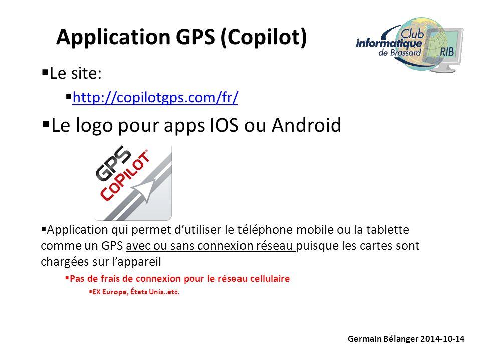Application GPS (Copilot)  Le site:  http://copilotgps.com/fr/ http://copilotgps.com/fr/  Le logo pour apps IOS ou Android  Application qui permet
