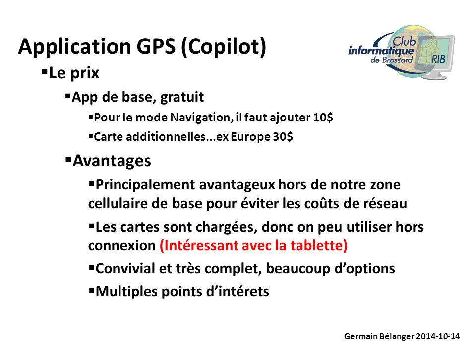 Application GPS (Copilot) Germain Bélanger 2014-10-14  Les ''MUST'' quand vous quittez votre zone cellulaire …ex vous entrez au États-Unis ou ailleurs  Réinitialiser vos stats sur le mobile pour remettre à Zéro  Décocher ''Données à l'étranger'' sur le mobile  Vérifiez par la suite régulièrement sur le mobile l'utilisation des données cellulaires