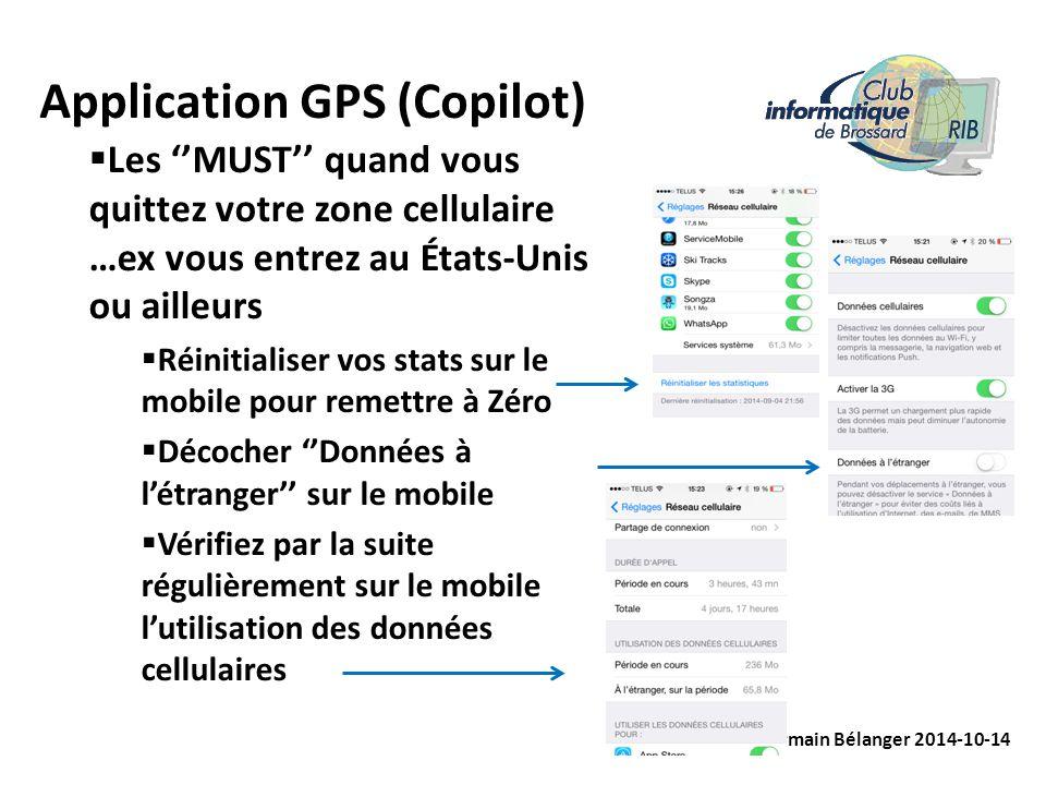 Application GPS (Copilot) Germain Bélanger 2014-10-14  Les ''MUST'' quand vous quittez votre zone cellulaire …ex vous entrez au États-Unis ou ailleur