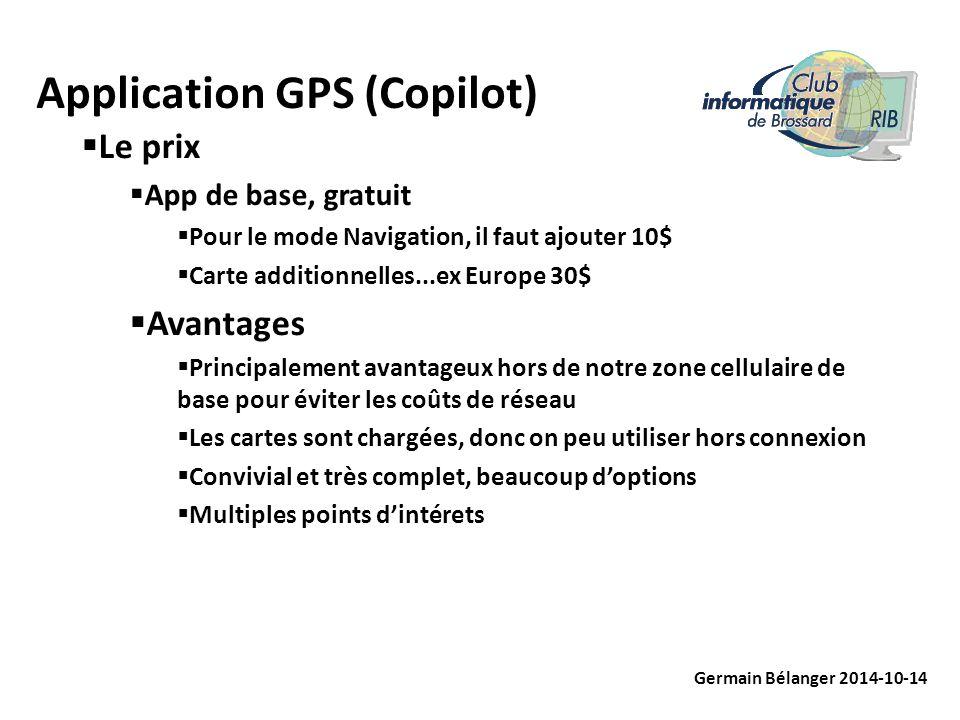 Application GPS (Copilot) Germain Bélanger 2014-10-14  Le prix  App de base, gratuit  Pour le mode Navigation, il faut ajouter 10$  Carte addition