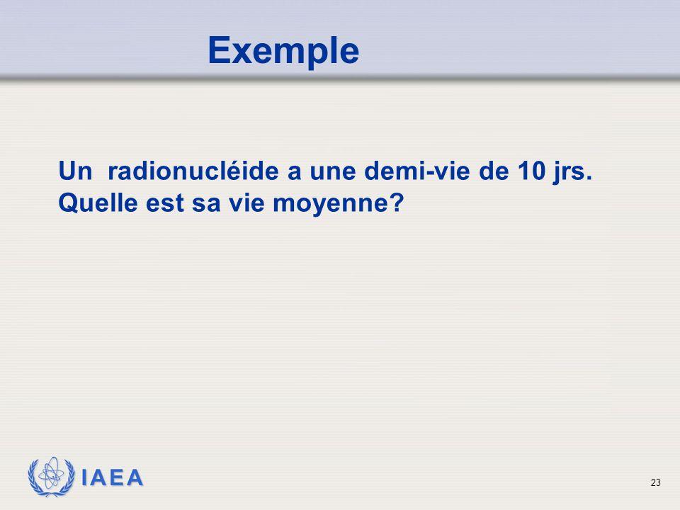 IAEA Un radionucléide a une demi-vie de 10 jrs. Quelle est sa vie moyenne? Exemple 23