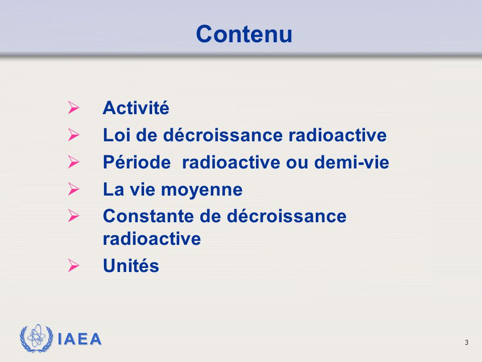 IAEA Demi-vie ou période RadionucléideDemi-vie Phosphor-3214,3 jours Iridium-19274 jours Cobalt-605,25 années Césium-13730 années Carbone-145760 années Uranium-2384,5 x 10 9 années 14
