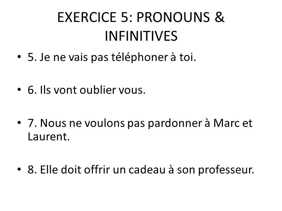 EXERCICE 5: PRONOUNS & INFINITIVES 5. Je ne vais pas téléphoner à toi.