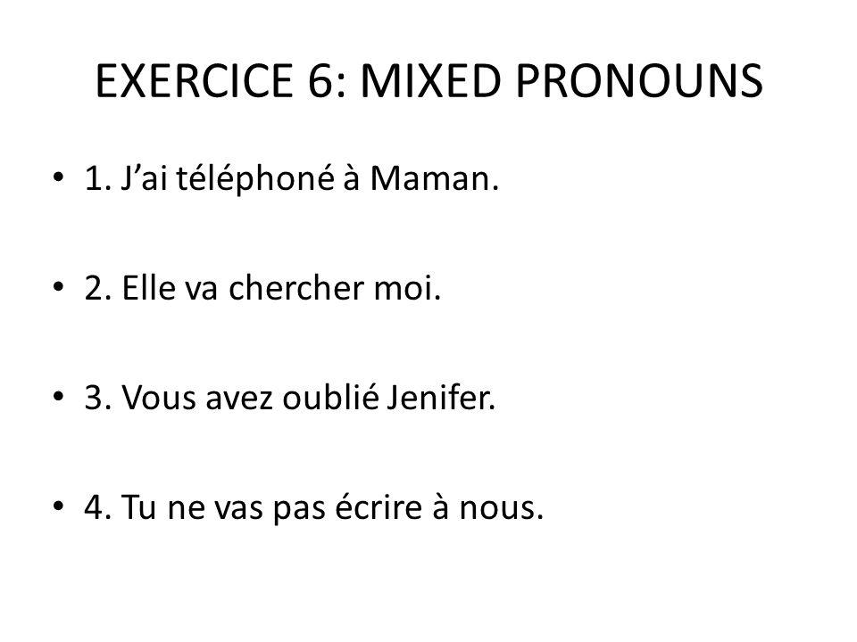 EXERCICE 6: MIXED PRONOUNS 1. J'ai téléphoné à Maman.