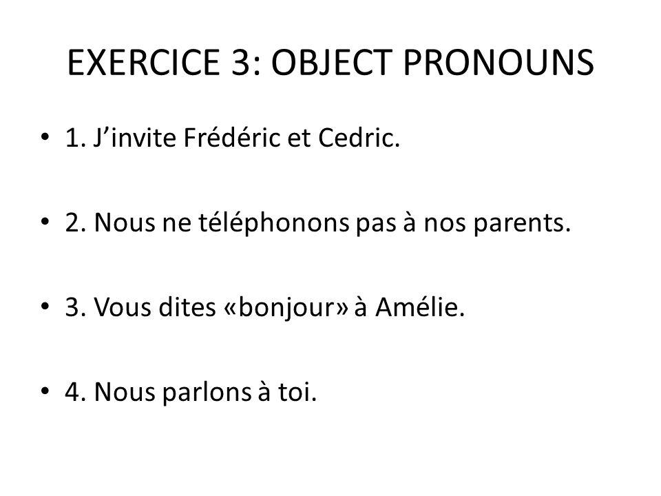 EXERCICE 3: OBJECT PRONOUNS 1. J'invite Frédéric et Cedric.