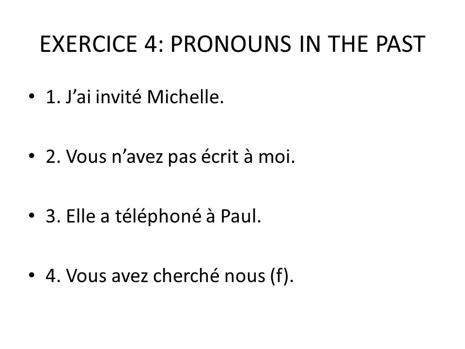 EXERCICE 4: PRONOUNS IN THE PAST 1.J'ai invité Michelle.