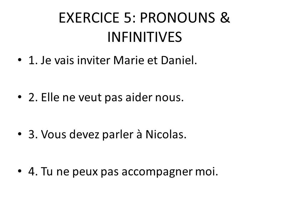 EXERCICE 5: PRONOUNS & INFINITIVES 1. Je vais inviter Marie et Daniel.
