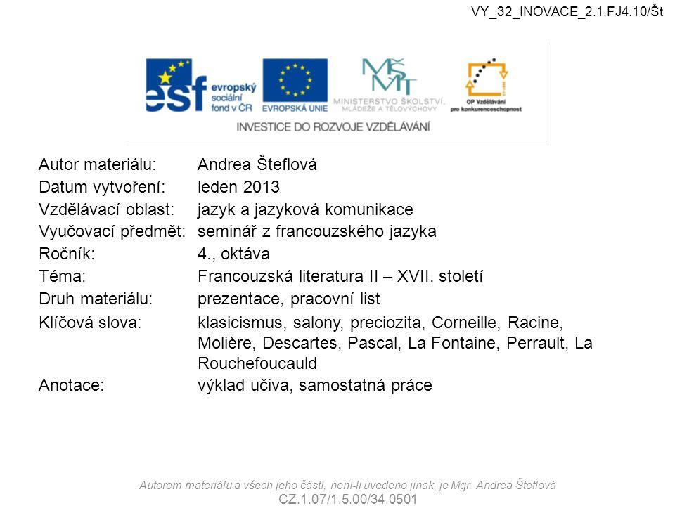Autor materiálu:Andrea Šteflová Datum vytvoření:leden 2013 Vzdělávací oblast:jazyk a jazyková komunikace Vyučovací předmět:seminář z francouzského jaz