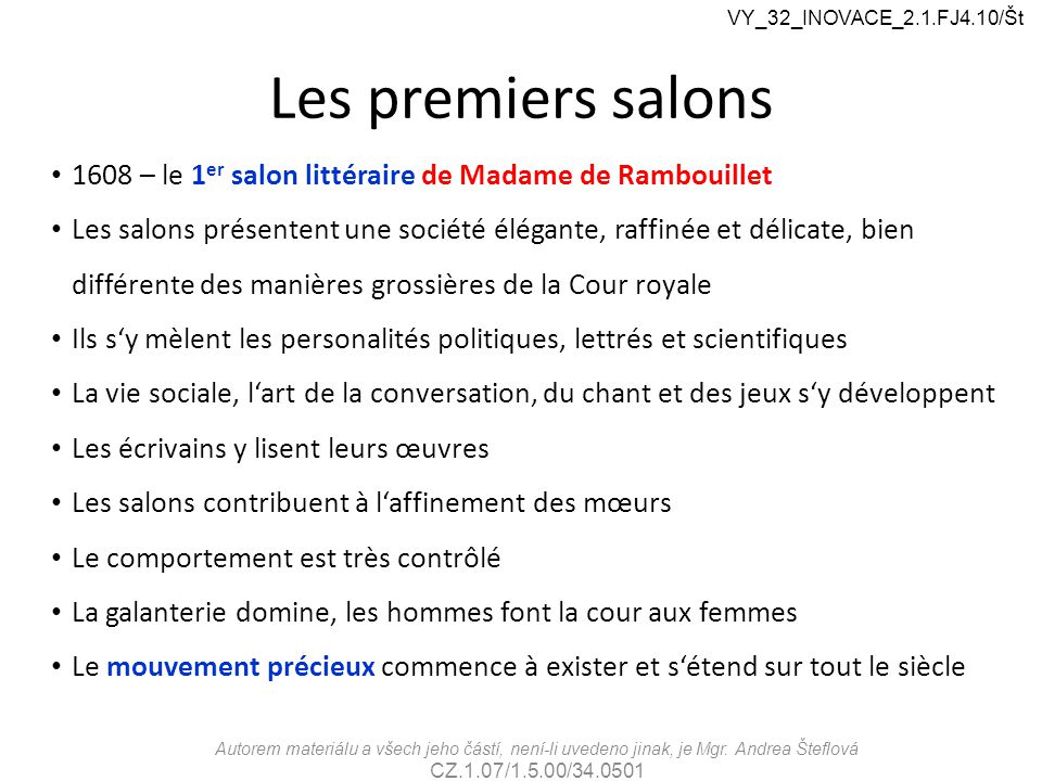 Les premiers salons 1608 – le 1 er salon littéraire de Madame de Rambouillet Les salons présentent une société élégante, raffinée et délicate, bien di