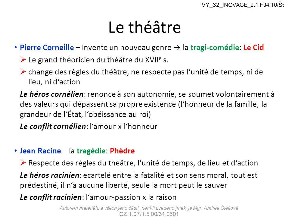 Le théâtre Pierre Corneille – invente un nouveau genre → la tragi-comédie: Le Cid  Le grand théoricien du théâtre du XVII e s.  change des règles du