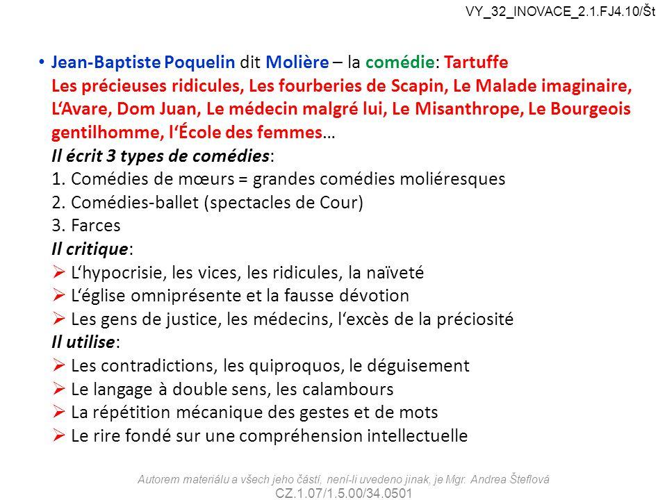 VY_32_INOVACE_2.1.FJ4.10/Št Jean-Baptiste Poquelin dit Molière – la comédie: Tartuffe Les précieuses ridicules, Les fourberies de Scapin, Le Malade im