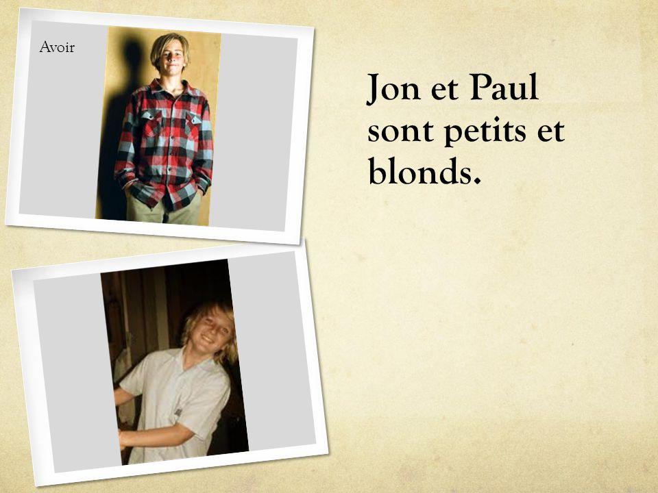 Jon et Paul sont petits et blonds. Avoir