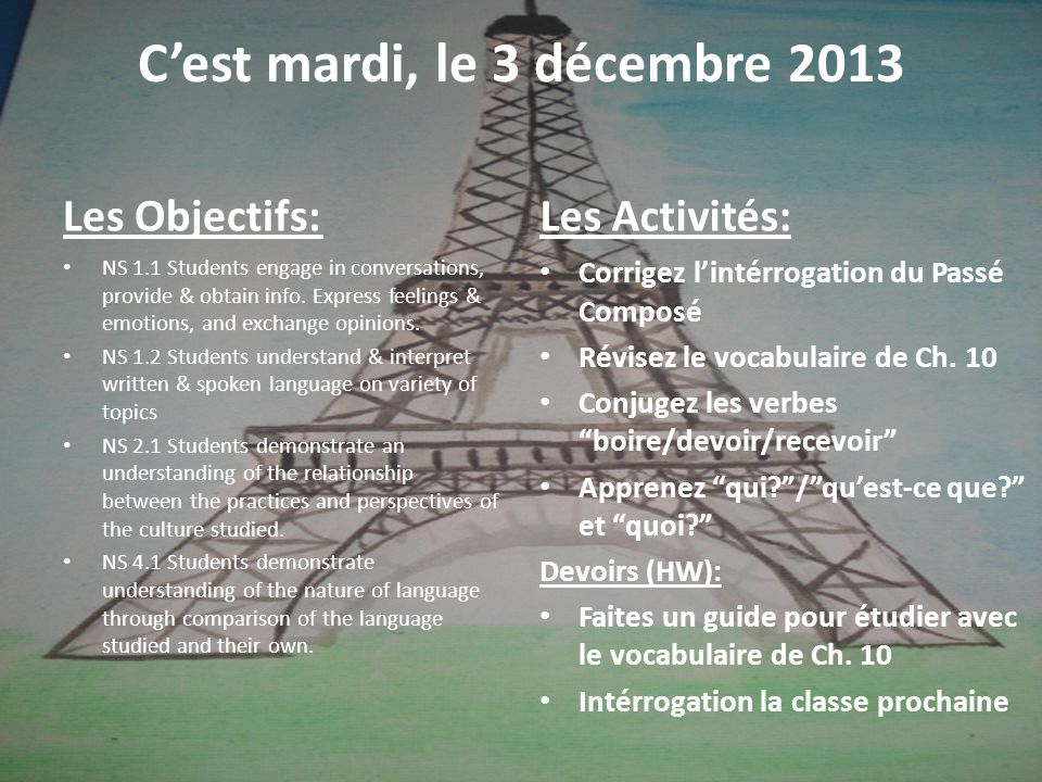 C'est mardi, le 3 décembre 2013 Les Objectifs: NS 1.1 Students engage in conversations, provide & obtain info.