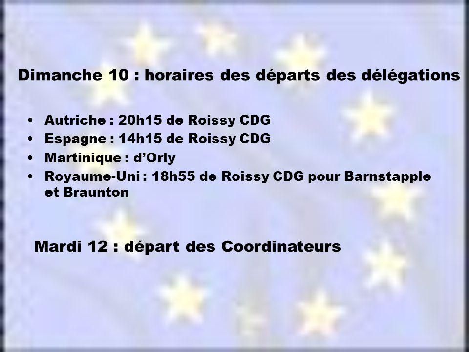 Dimanche 10 : horaires des départs des délégations Autriche : 20h15 de Roissy CDG Espagne : 14h15 de Roissy CDG Martinique : d'Orly Royaume-Uni : 18h55 de Roissy CDG pour Barnstapple et Braunton Mardi 12 : départ des Coordinateurs