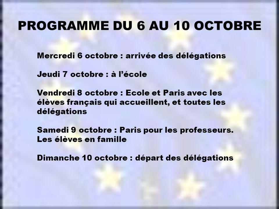 PROGRAMME DU 6 AU 10 OCTOBRE Mercredi 6 octobre : arrivée des délégations Jeudi 7 octobre : à l'école Vendredi 8 octobre : Ecole et Paris avec les élèves français qui accueillent, et toutes les délégations Samedi 9 octobre : Paris pour les professeurs.