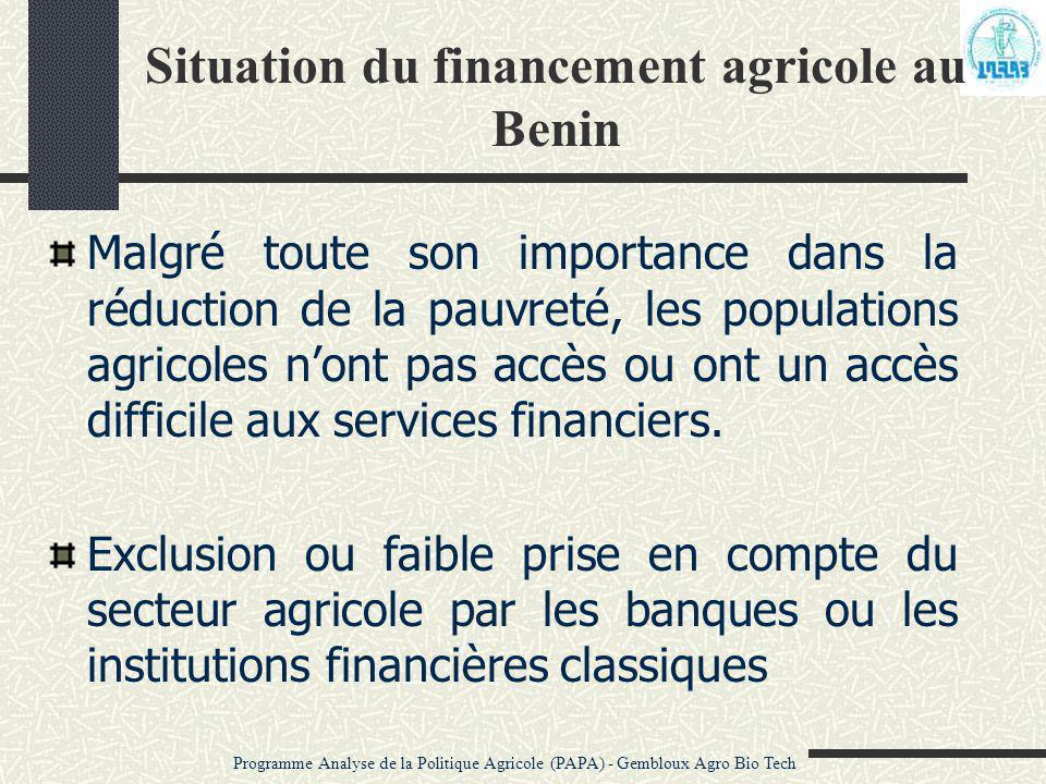 Situation du financement agricole au Benin Malgré toute son importance dans la réduction de la pauvreté, les populations agricoles n'ont pas accès ou