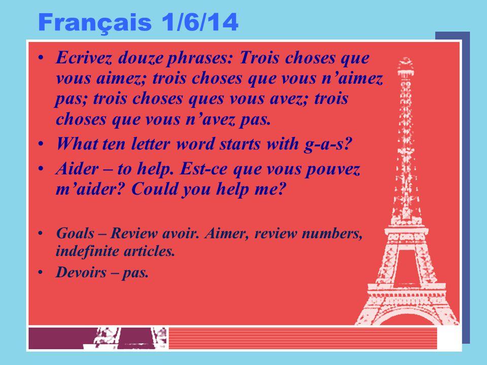 Français 1/6/14 Ecrivez douze phrases: Trois choses que vous aimez; trois choses que vous n'aimez pas; trois choses ques vous avez; trois choses que vous n'avez pas.