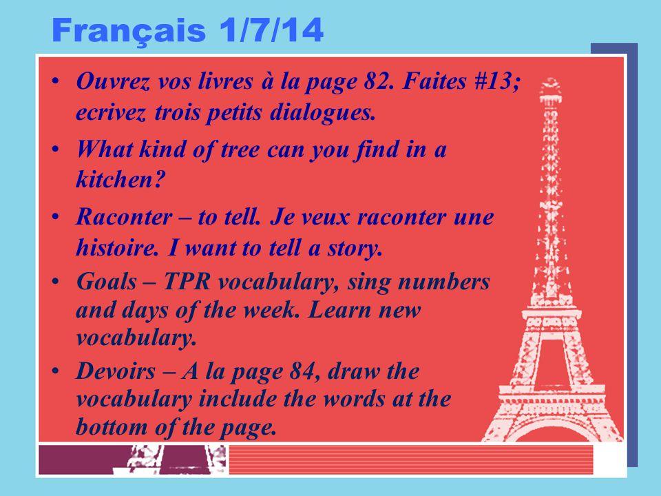Français 1/7/14 Ouvrez vos livres à la page 82.Faites #13; ecrivez trois petits dialogues.