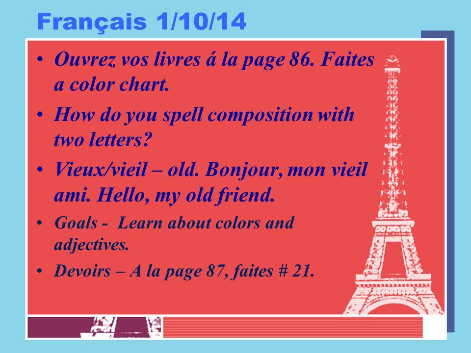 Français 1/10/14 Ouvrez vos livres á la page 86. Faites a color chart.