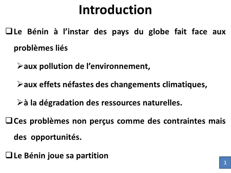 Introduction  Le Bénin à l'instar des pays du globe fait face aux problèmes liés  aux pollution de l'environnement,  aux effets néfastes des changements climatiques,  à la dégradation des ressources naturelles.