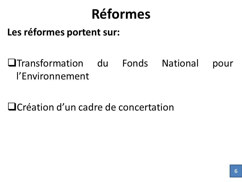 Réformes Les réformes portent sur:  Transformation du Fonds National pour l'Environnement  Création d'un cadre de concertation 6