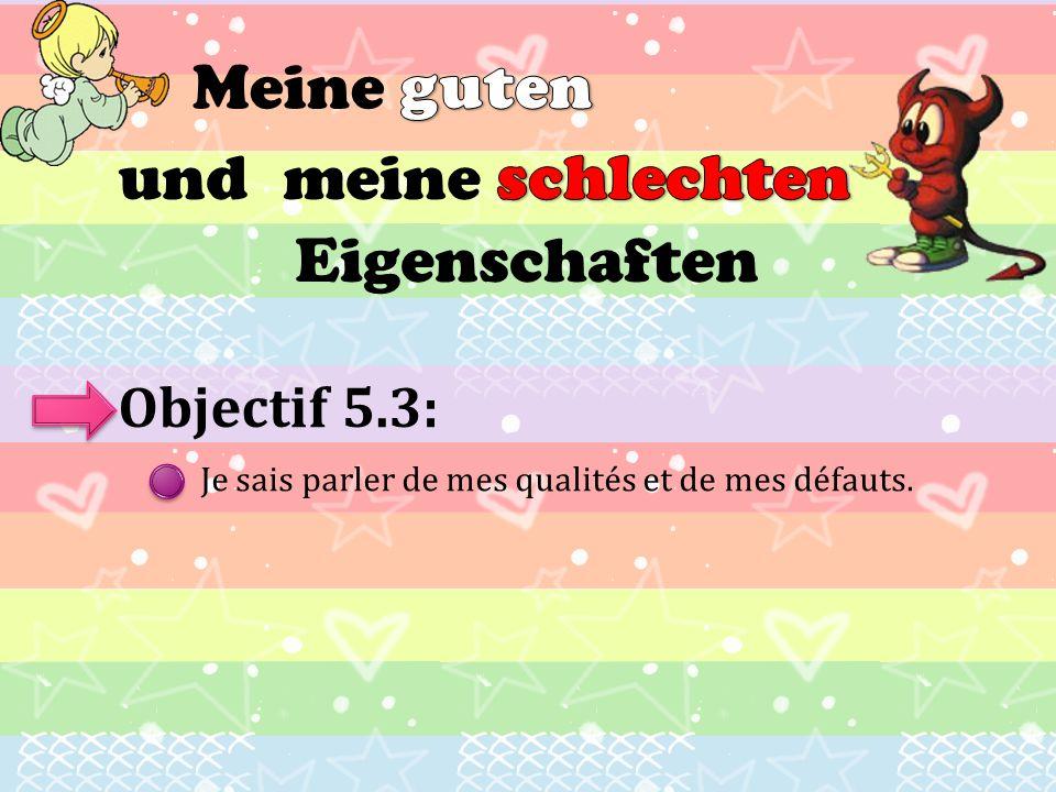 und Eigenschaften Objectif 5.3: Je sais parler de mes qualités et de mes défauts.