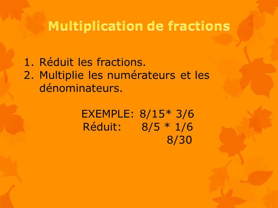 1.Réduit les fractions.2.Multiplie les numérateurs et les dénominateurs.