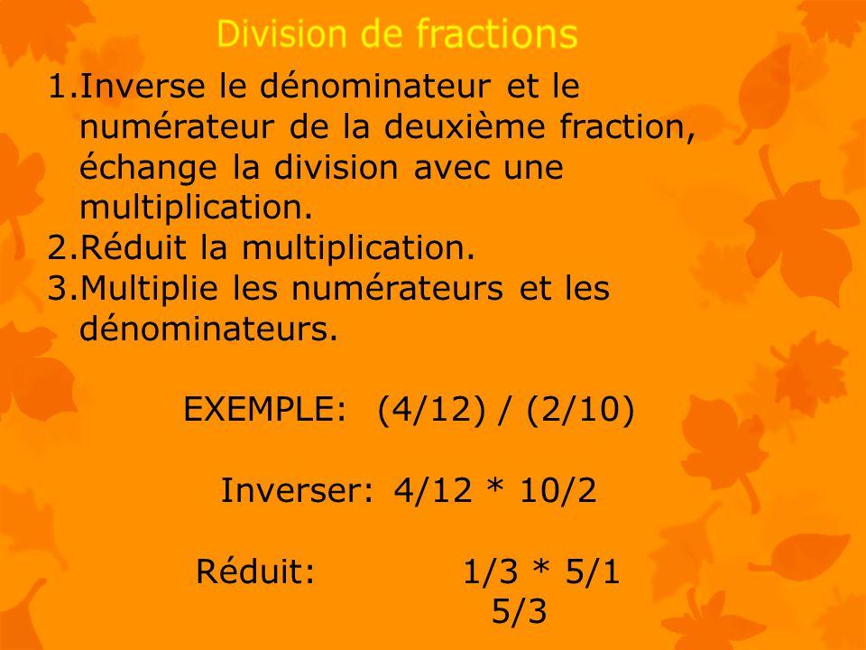 1.Inverse le dénominateur et le numérateur de la deuxième fraction, échange la division avec une multiplication.