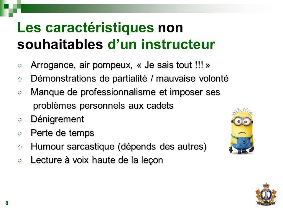 8 Les caractéristiques non souhaitables d'un instructeur  Arrogance, air pompeux, « Je sais tout !!.