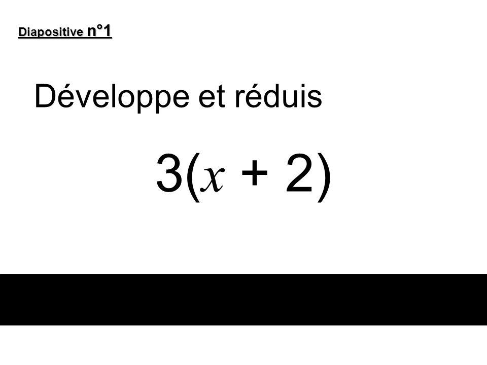 3( x + 2) Diapositive n°1 Développe et réduis