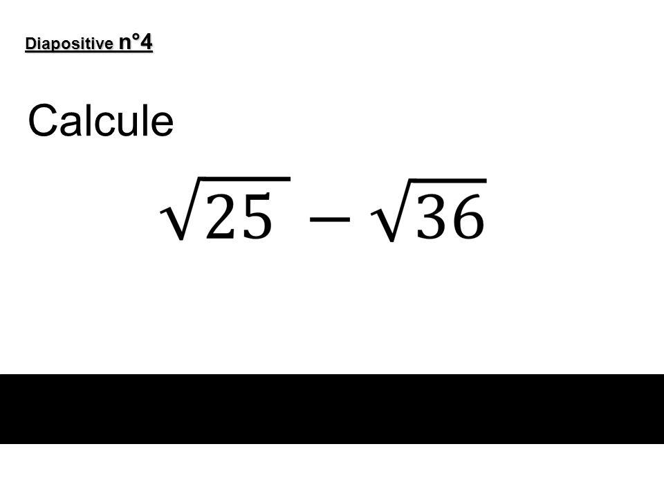 Diapositive n°5 Calcule 2 3 - 2 2